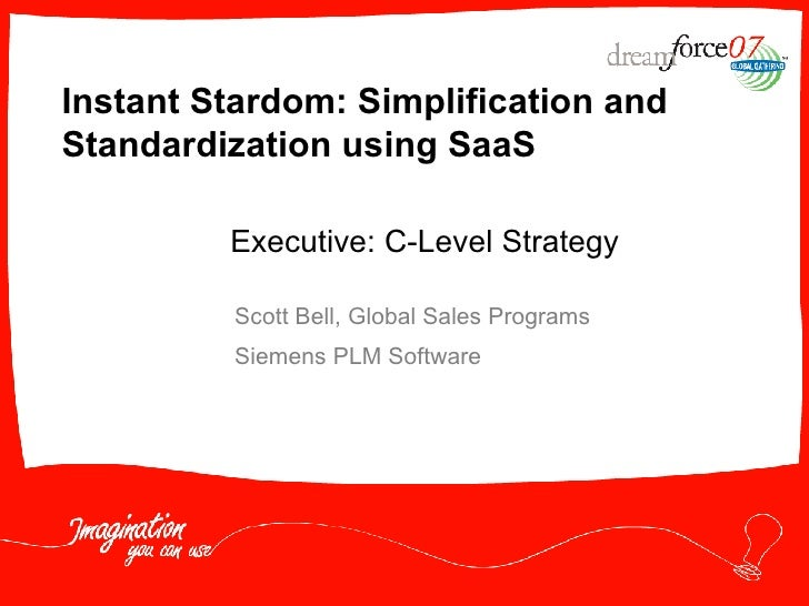 Instant Stardom: Simplification and Standardization using SaaS  Scott Bell, Global Sales Programs Siemens PLM Software Exe...