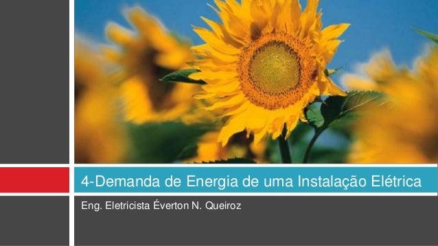 Eng. Eletricista Éverton N. Queiroz 4-Demanda de Energia de uma Instalação Elétrica