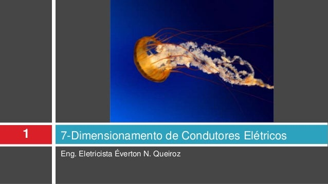 Eng. Eletricista Éverton N. Queiroz 7-Dimensionamento de Condutores Elétricos1