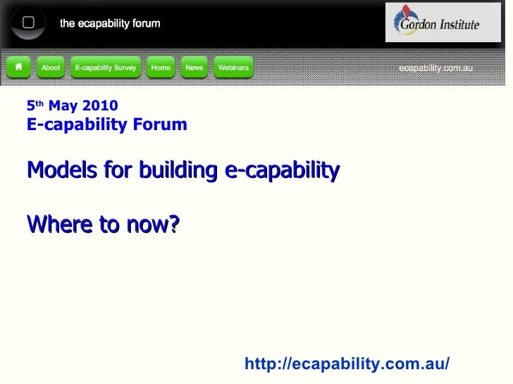 5 th  May 2010 E-capability Forum Models for building e-capability Where to now?