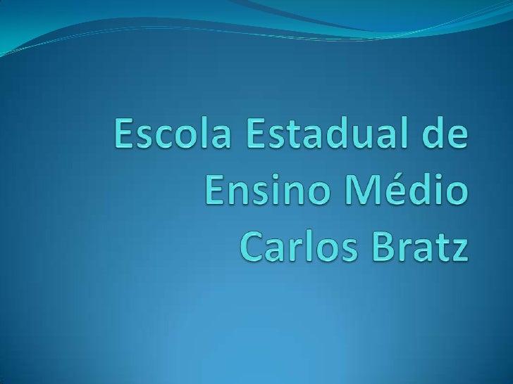Escola Estadual de Ensino Médio           Carlos Bratz