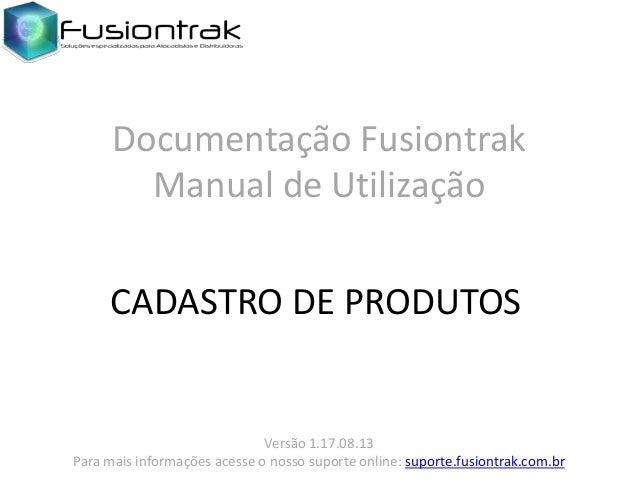 Versão 1.17.08.13 Para mais informações acesse o nosso suporte online: suporte.fusiontrak.com.br Documentação Fusiontrak M...