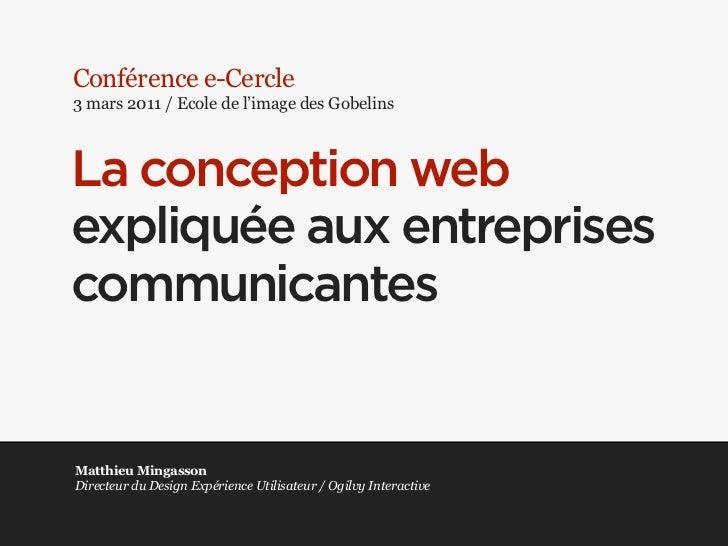 Conférence e-Cercle3 mars 2011 / Ecole de l'image des GobelinsLa conception webexpliquée aux entreprisescommunicantesMatth...