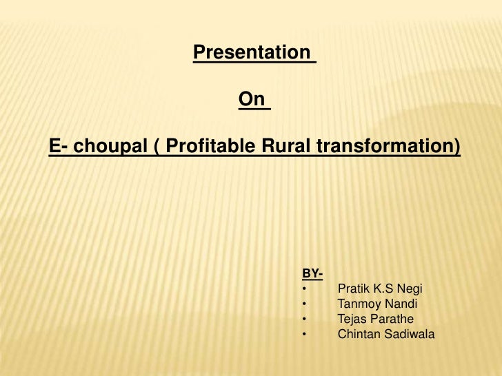 Presentation <br />On <br />E- choupal ( Profitable Rural transformation)<br />BY-<br /><ul><li>Pratik K.S Negi
