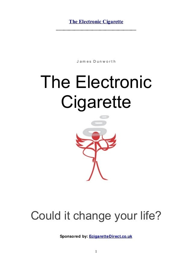 The Electronic Cigarette _______________________________  James Dunworth  The Electronic Cigarette  Could it change your l...