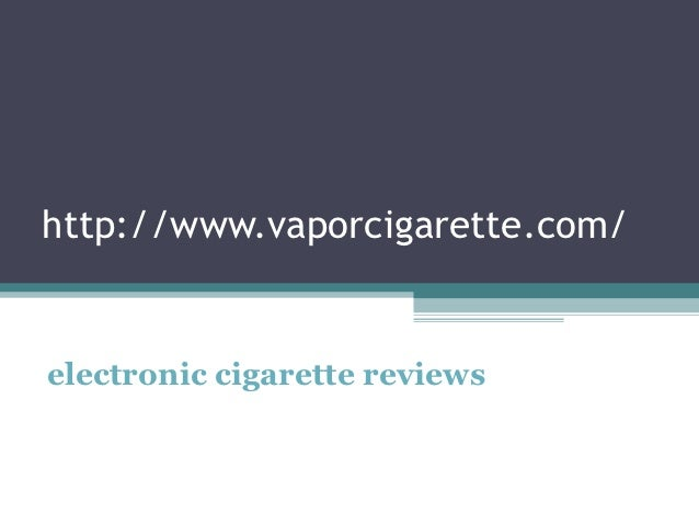 http://www.vaporcigarette.com/electronic cigarette reviews