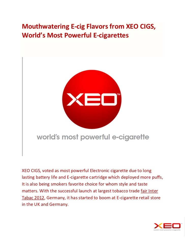Mouthwatering E-cig Flavors from XEO CIGS,World's Most Powerful E-cigarettesXEO CIGS, voted as most powerful Electronic ci...