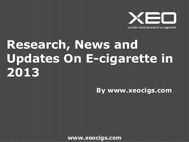 Research, News and Updates On E-cigarette in 2013 By www.xeocigs.com www.xeocigs.com