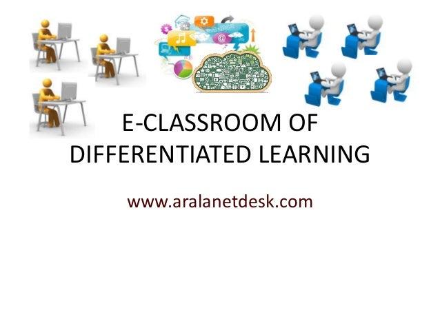E-CLASSROOM OFDIFFERENTIATED LEARNINGwww.aralanetdesk.com