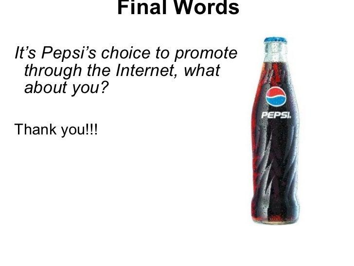 Final Words <ul><li>It's Pepsi's choice to promote through the Internet, what about you? </li></ul><ul><li>Thank you!!! </...