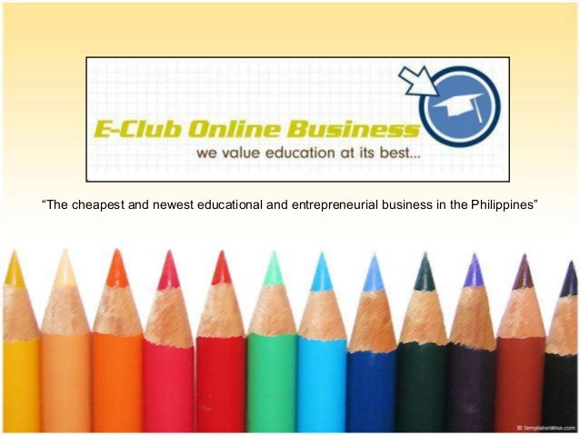 """""""The cheapest and newest educational and entrepreneurial business in the Philippines"""""""