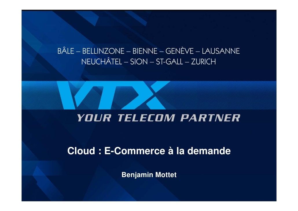 Cloud : E-Commerce à la demande          Benjamin Mottet