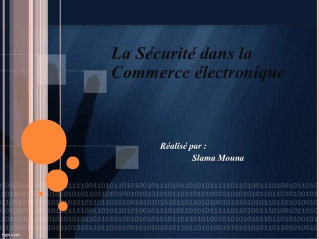 La Sécurité dans la Commerce électronique Réalisé par : Slama Mouna