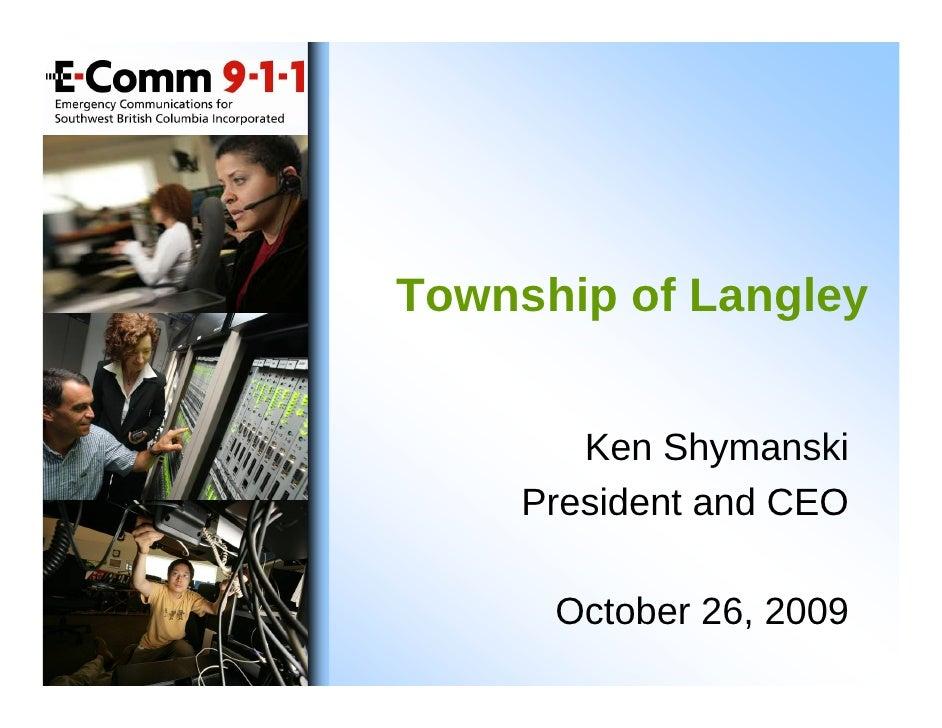 Township of Langley           Ken Shymanski      President and CEO        October 26, 2009
