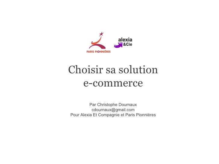 Choisir sa solution e-commerce Par Christophe Dournaux [email_address] Pour Alexia Et Compagnie et Paris Pionnières