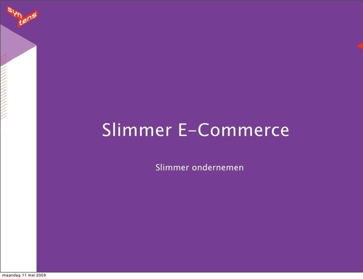 Slimmer E-Commerce                            Slimmer ondernemen     maandag 11 mei 2009