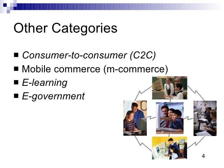 Other Categories <ul><li>Consumer-to-consumer (C2C) </li></ul><ul><li>Mobile commerce (m-commerce)  </li></ul><ul><li>E-le...