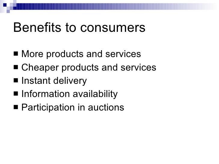 Benefits to consumers <ul><li>More products and services </li></ul><ul><li>Cheaper products and services </li></ul><ul><li...