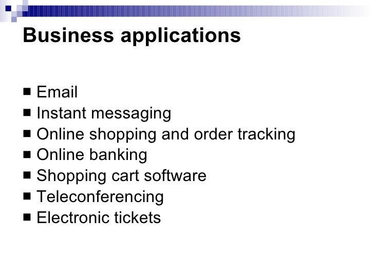 Business applications <ul><li>Email </li></ul><ul><li>Instant messaging </li></ul><ul><li>Online shopping and order tracki...