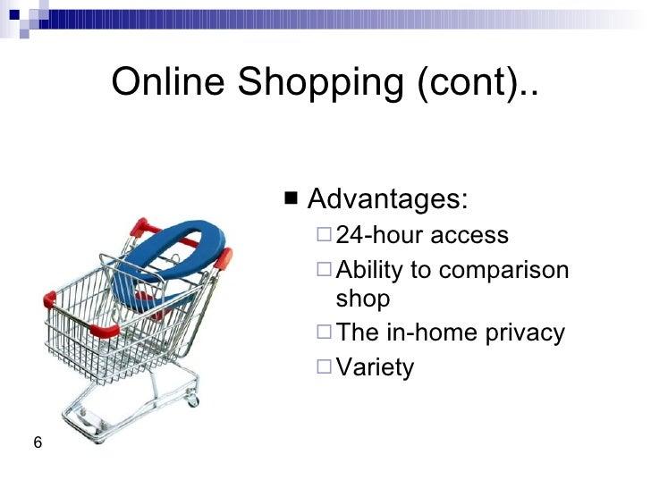 Online Shopping (cont).. <ul><li>Advantages: </li></ul><ul><ul><li>24-hour access </li></ul></ul><ul><ul><li>Ability to co...