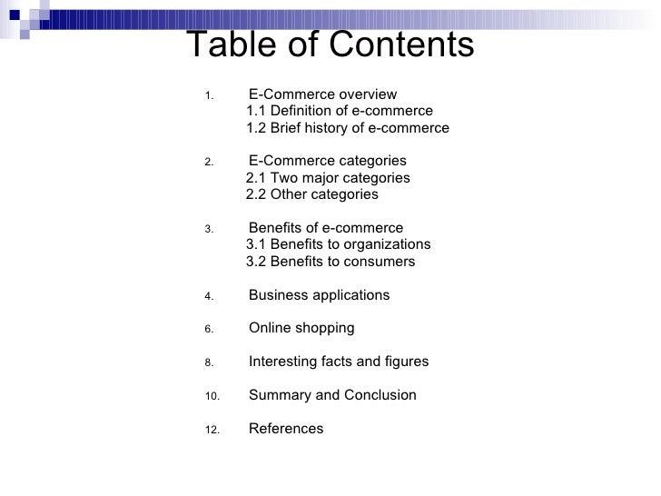 Table of Contents <ul><li>E-Commerce overview </li></ul><ul><ul><li>1.1 Definition of e-commerce </li></ul></ul><ul><ul><l...