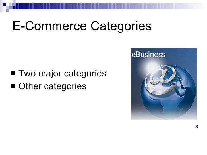 E-Commerce Categories <ul><li>Two major categories </li></ul><ul><li>Other categories </li></ul>3