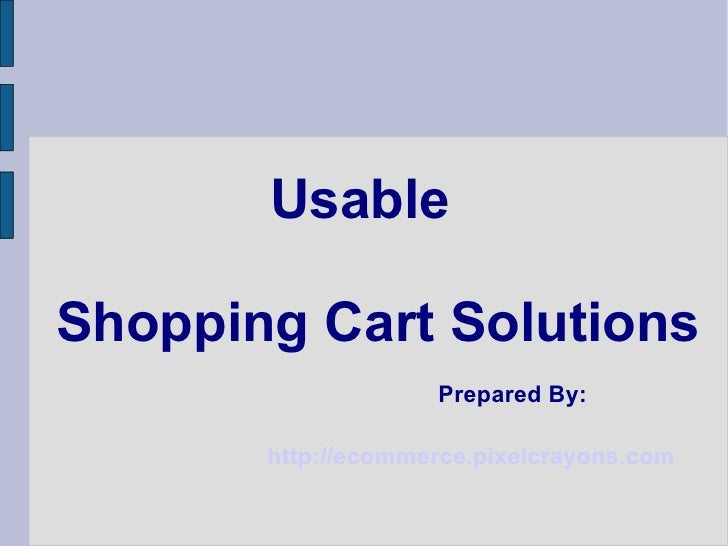 Usable Shopping Cart Solutions Prepared By: http://ecommerce.pixelcrayons.com