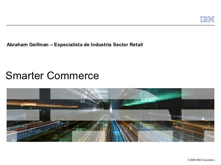 Smarter Commerce Abraham Geifman – Especialista de Industria Sector Retail