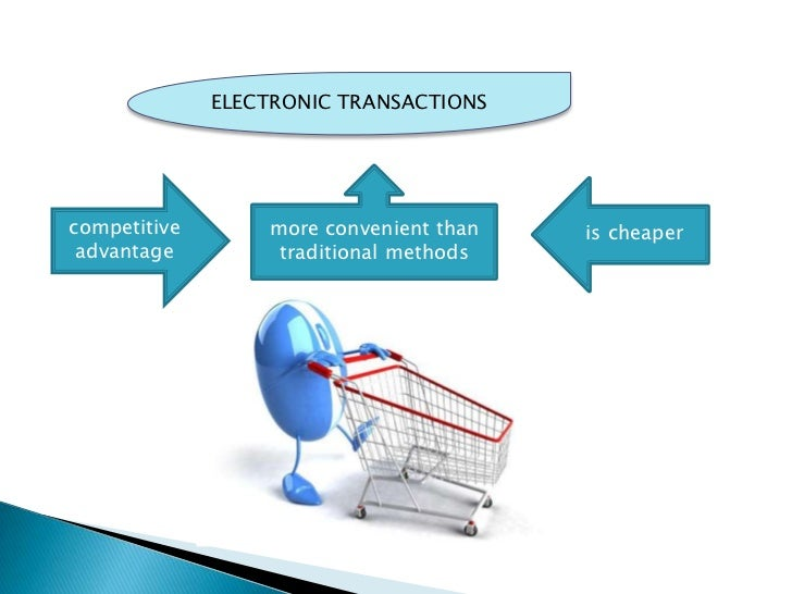 ELECTRONIC TRANSACTIONScompetitive       more convenient than   is cheaper advantage         traditional methods