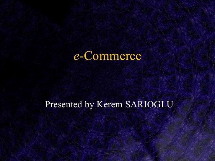 e-CommercePresented by Kerem SARIOGLU