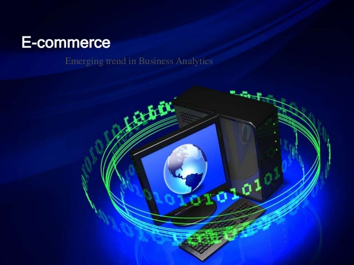 E-commerce    Emerging trend in Business Analytics