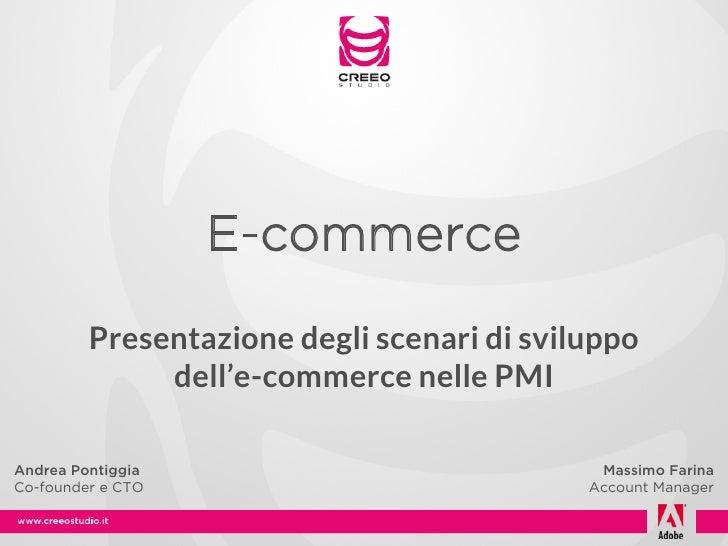 E-commerce         Presentazione degli scenari di sviluppo              dell'e-commerce nelle PMIAndrea Pontiggia         ...