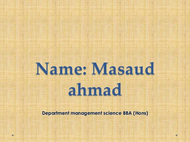 Name: Masaud ahmad Department management science BBA (Hons)