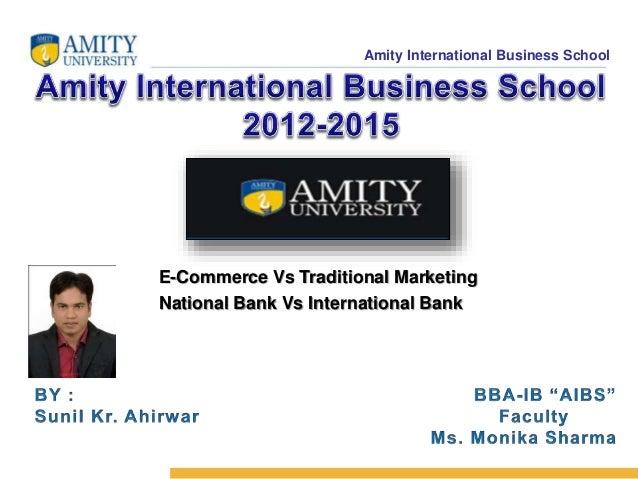 Amity International Business School  E-Commerce Vs Traditional Marketing  National Bank Vs International Bank