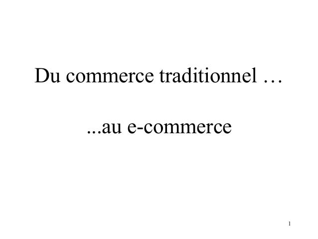 1  Du commerce traditionnel …  ...au e-commerce