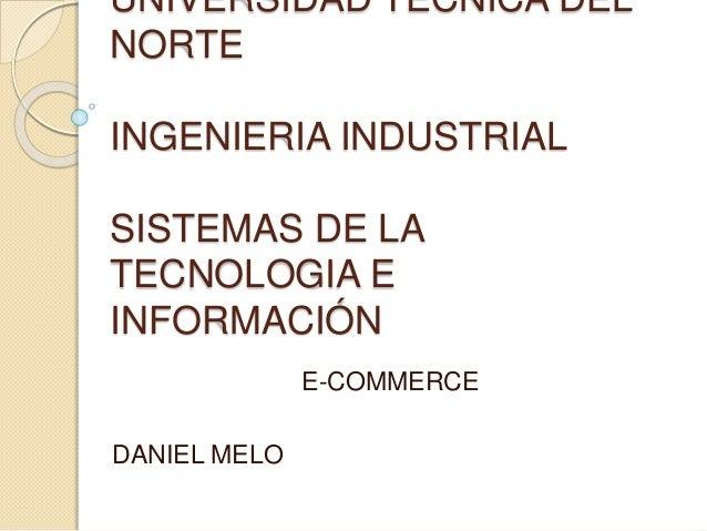 UNIVERSIDAD TÉCNICA DEL NORTE INGENIERIA INDUSTRIAL SISTEMAS DE LA TECNOLOGIA E INFORMACIÓN E-COMMERCE DANIEL MELO