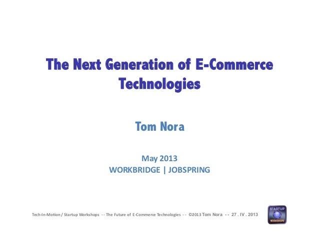 Tech-‐In-‐Mo*on / Startup Workshops  -‐ -‐ The Future of  E-‐Commerce Technologies  -‐ ...