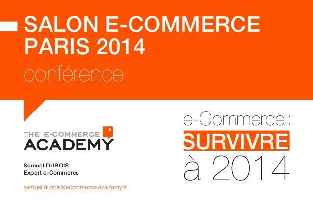 SALON E-COMMERCE  PARIS 2014  conférence  e-Commerce :  SURVIVRE  à 2014  Samuel DUBOIS  Expert e-Commerce  samuel.dubois@...