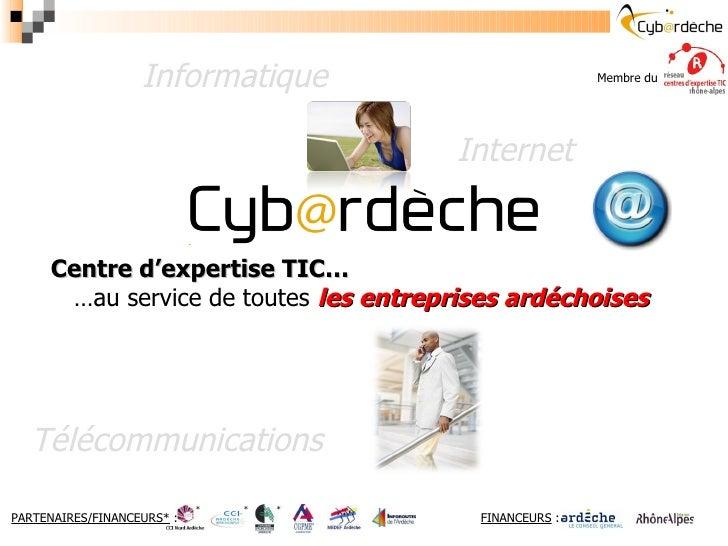 Centre d'expertise TIC…   … au service de toutes  les entreprises ardéchoises Informatique Internet Télécommunications FIN...