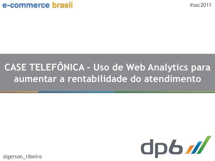 #sac2011CASE TELEFÔNICA - Uso de Web Analytics para  aumentar a rentabilidade do atendimento@gerson_ribeiro
