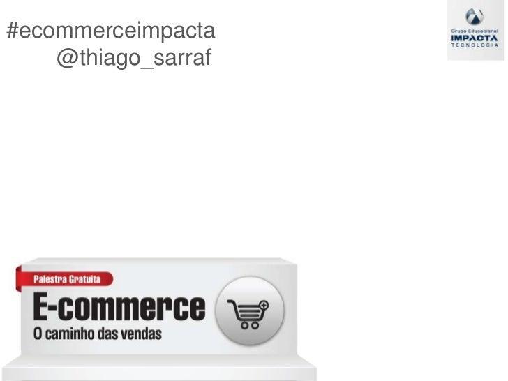 #ecommerceimpacta@thiago_sarraf<br />