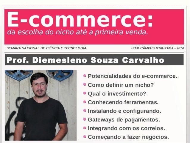 da escolha do nicho até a primeira venda. E-commerce:  SEMANA NACIONAL DE CIÊNCIA E TECNOLOGIA IFTM CÂMPUS ITUIUTABA - 201...