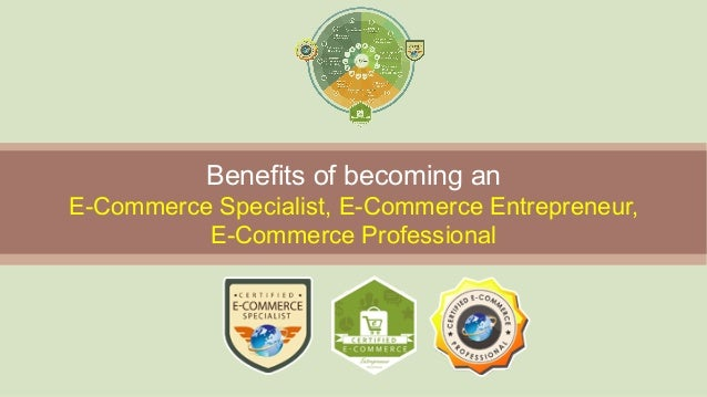 Benefits of becoming an E-Commerce Specialist, E-Commerce Entrepreneur, E-Commerce Professional