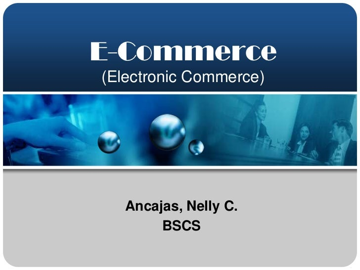E-Commerce(Electronic Commerce)   Ancajas, Nelly C.        BSCS
