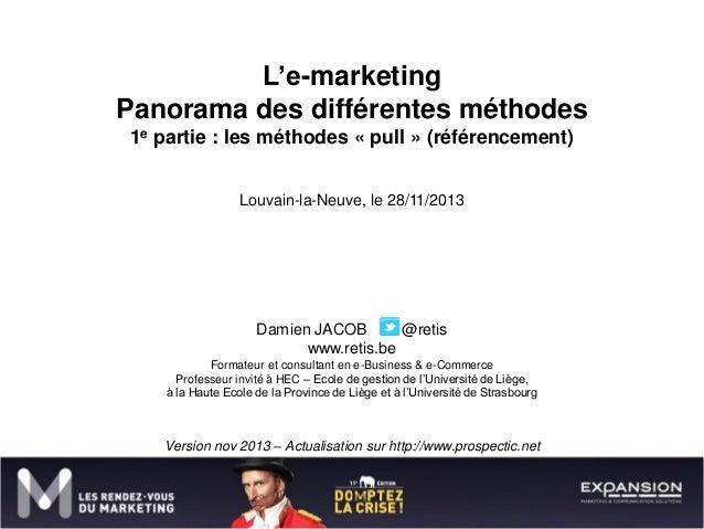 L'e-marketing Panorama des différentes méthodes 1e partie : les méthodes « pull » (référencement) Louvain-la-Neuve, le 28/...