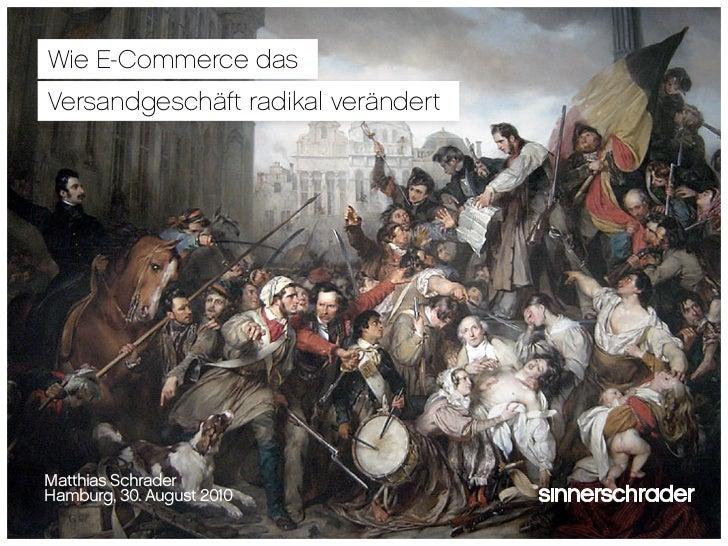 Wie E-Commerce das Versandgeschäft radikal verändert     Matthias Schrader Hamburg, 30. August 2010