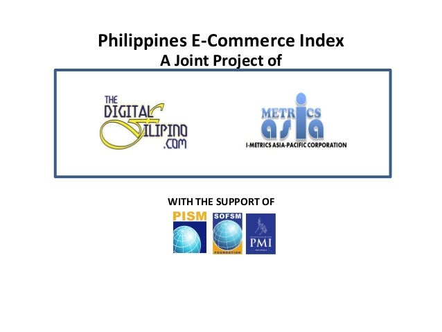 A	   Joint	   Project	   of	    WITH	   THE	   SUPPORT	   OF	    Philippines	   E-­‐Commerce	   Index
