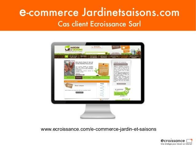 e-commerce Jardinetsaisons.comCas client Ecroissance Sarlwww.ecroissance.com/e-commerce-jardin-et-saisons