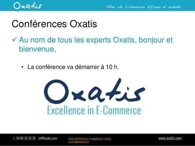 Conférences Oxatis  Au nom de tous les experts Oxatis, bonjour et bienvenue, • La conférence va démarrer à 10 h.  NOS EXP...