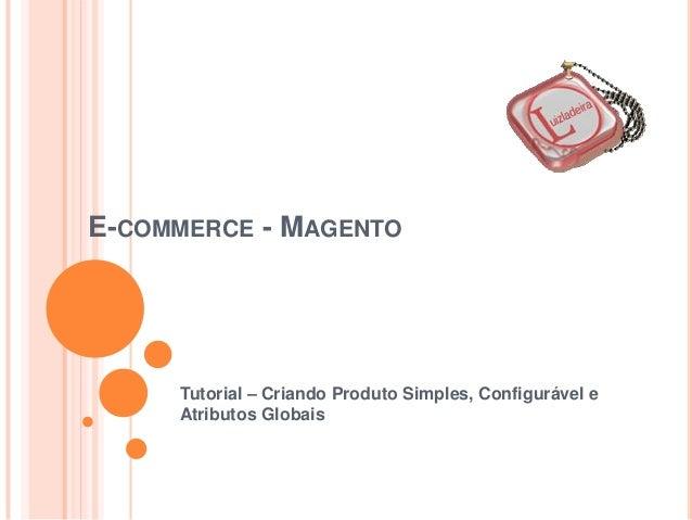 E-COMMERCE - MAGENTO Tutorial – Criando Produto Simples, Configurável e Atributos Globais